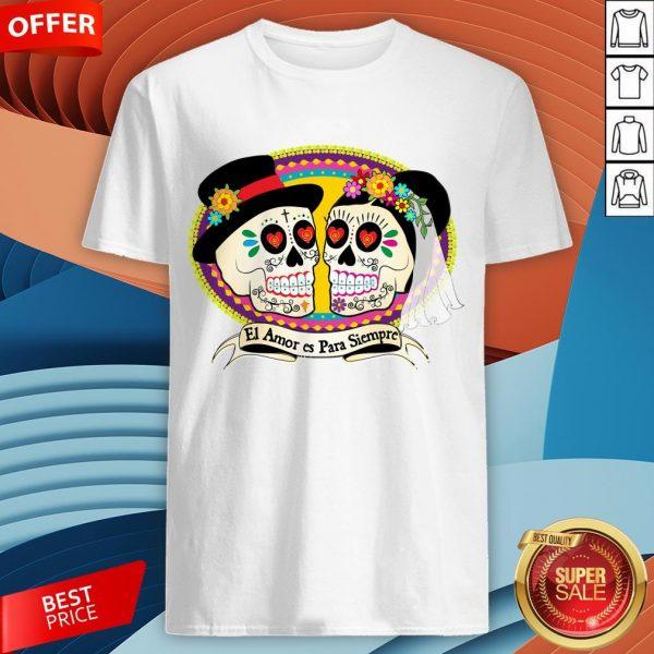 Mexican Sugar Skulls Wedding Couple Love Is ForeverMexican Sugar Skulls Wedding Couple Love Is Forever Shirt Shirt