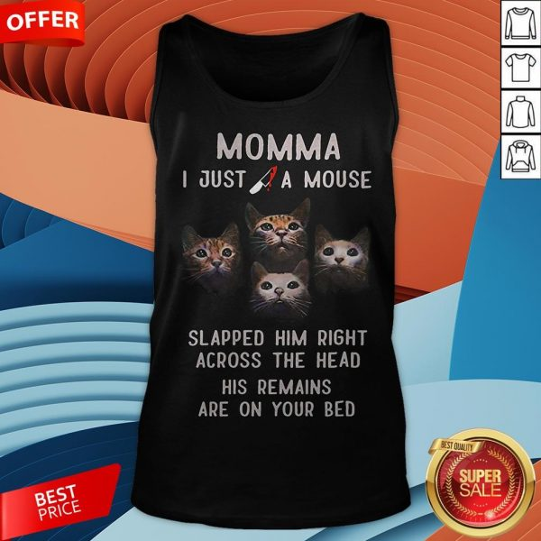 Momma I Just A Mouse Slapped Him Right Across The Head His Remains Are On Your Bed Tank Top