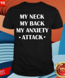 My Neck My Back My Anxiety Attack Shirt