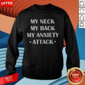 My Neck My Back My Anxiety Attack Sweatshirt
