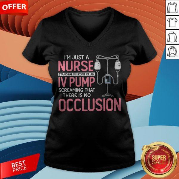 Nurse I'm Just A Nurse Iv Pump OcclisNurse I'm Just A Nurse Iv Pump Occlision V-neckion V-neck