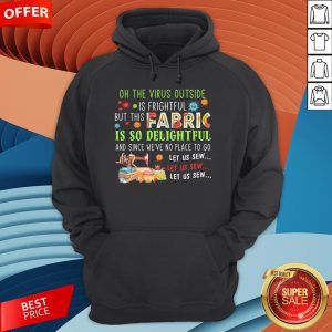 On The Virus Outside Is Frightful But This Fabric Is So Delightful Hoodie