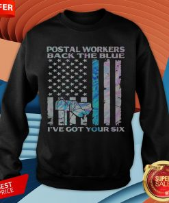 Postal Workers Back The Blue I've Got Your Six American Flag Sweatshirt