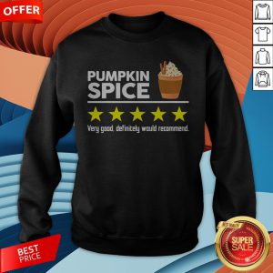 Pumpkin Spice Very Good Definitely Would Recommend Sweatshirt