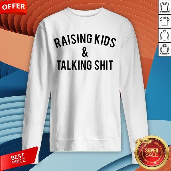 Raising Kids And Talking Shit Sweatshirt