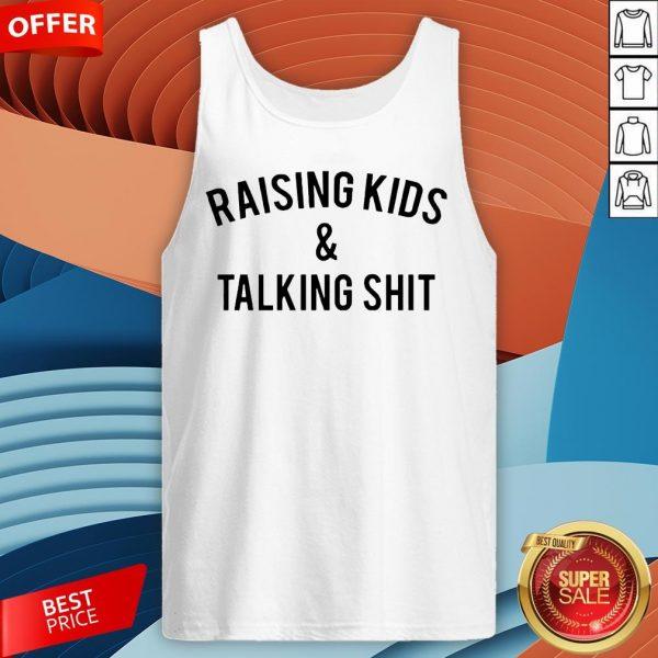 Raising Kids And Talking Shit Tank Top