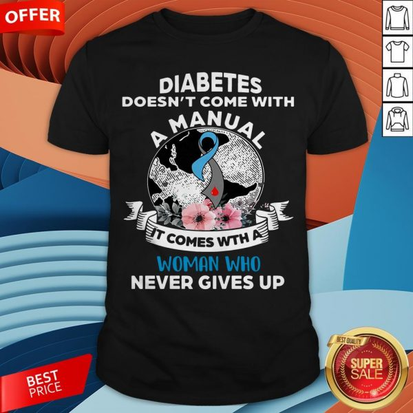 Diabetes Doesn't Comes With A Manual It Comes With A Woman Who Never Gives Up Shirt