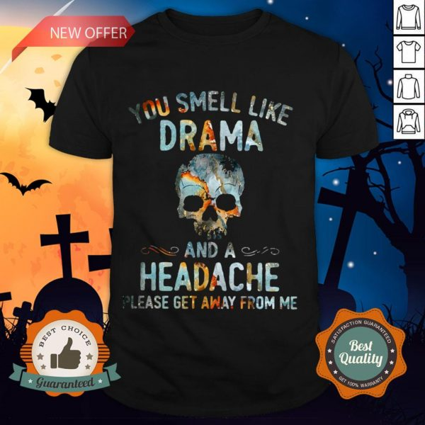 Skull You Smell Like Drama And A Headache Please Get Away From Me Shirt