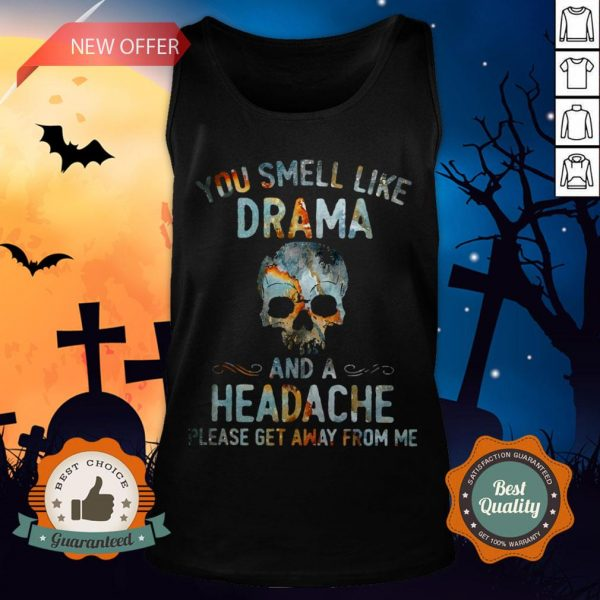 Skull You Smell Like Drama And A Headache Please Get Away From Me Tank Top