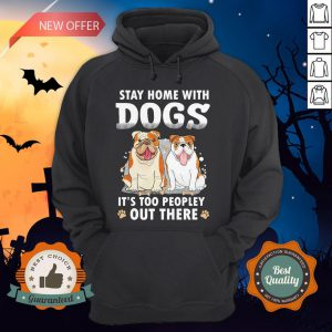 Stay Home With Dogs It's Too Peopley Stay Home With Dogs It's Too Peopley Out There HoodieOut There Hoodie