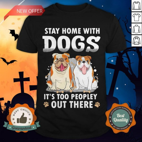 Stay Home With Dogs It's Too Peopley Out There Shirt
