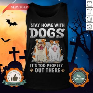Stay Home With Dogs It's Too Peopley Out There Tank Top