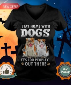 Stay Home With Dogs It's Too Peopley Out There V-neck