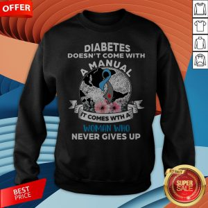 Diabetes Doesn't Comes With A Manual It Comes With A Woman Who Never Gives Up Sweatshirt
