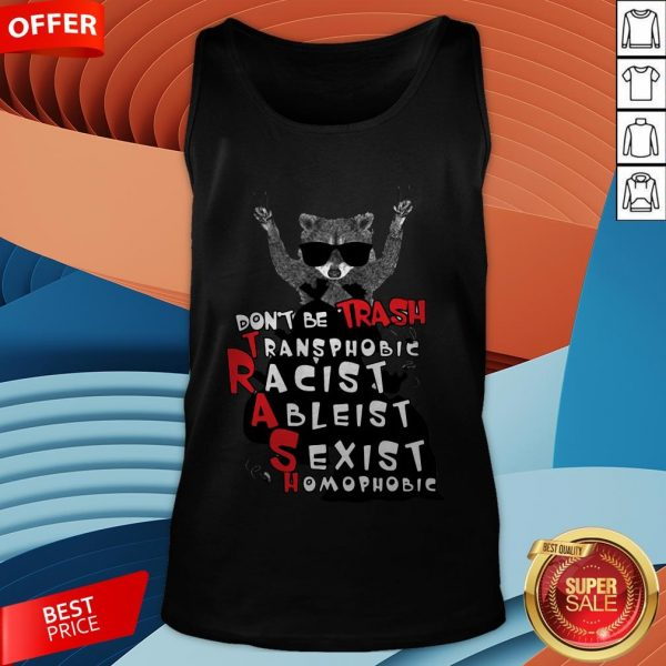 Don't Be Trash Transphobic Racist Ableist Sexist Homophobic Raccoon Tank Top