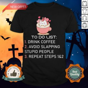 Unicorn To Do List Drink Coffee Avoid Slapping Stupid People Repeat T-Shirt