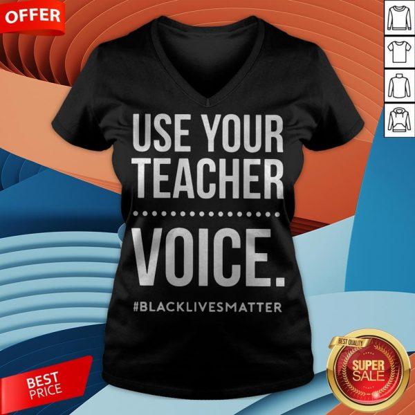 Use Your Teacher Voice Blacklivesmatter V-neck