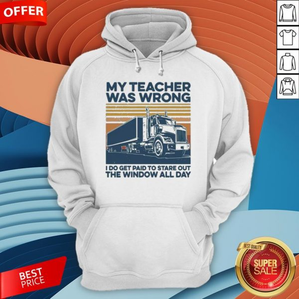 Vintage My Teacher Was Wrong I Do Get Paid To Stare Out The Window All Day HoodieVintage My Teacher Was Wrong I Do Get Paid To Stare Out The Window All Day Hoodie