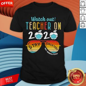 Watch Out Teacher On 2020 Stay Vacation Aka Quaranteach Vintage ShirtWatch Out Teacher On 2020 Stay Vacation Aka Quaranteach Vintage Shirt