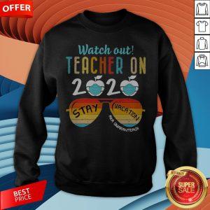 Watch Out Teacher On 2020 Stay Vacation Aka Quaranteach Vintage Sweatshirt