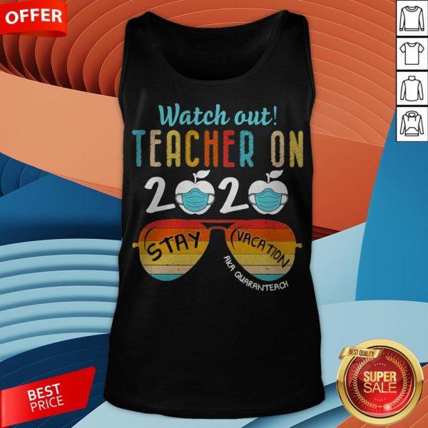 Watch Out Teacher On 2020 Stay Vacation Aka Quaranteach Vintage Tank Top
