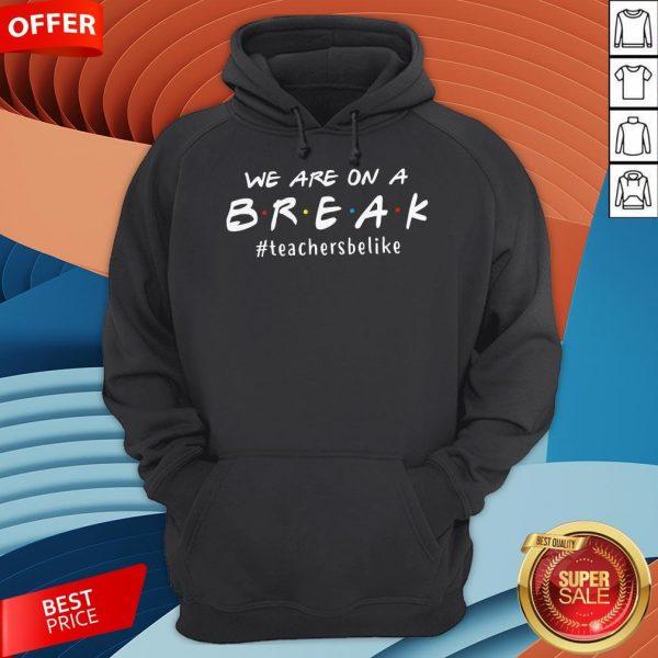 We Are On A Break Teacher HoodieWe Are On A Break Teacher Hoodie
