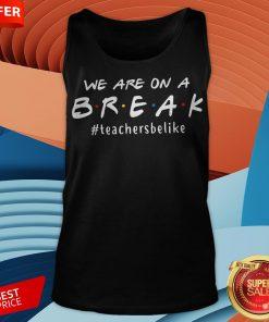 We Are On A Break Teacher Tank Top