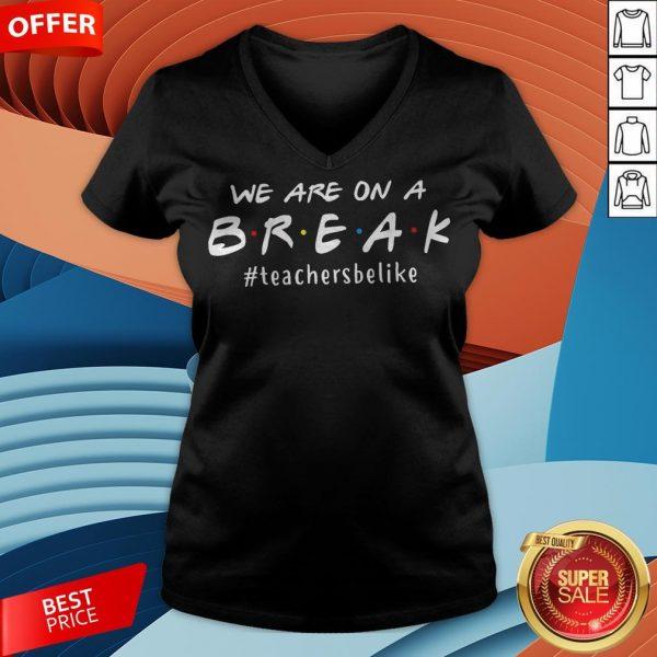 We Are On A Break Teacher V-neck