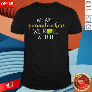 We Are Quaranteachers We Roll With It Shirt