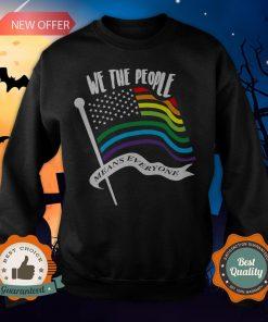 We The People Means Everyone LGBT Flag Sweatshirt