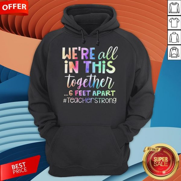 We're All In This Together 6 Feet Apart Teacher Strong Hoodie