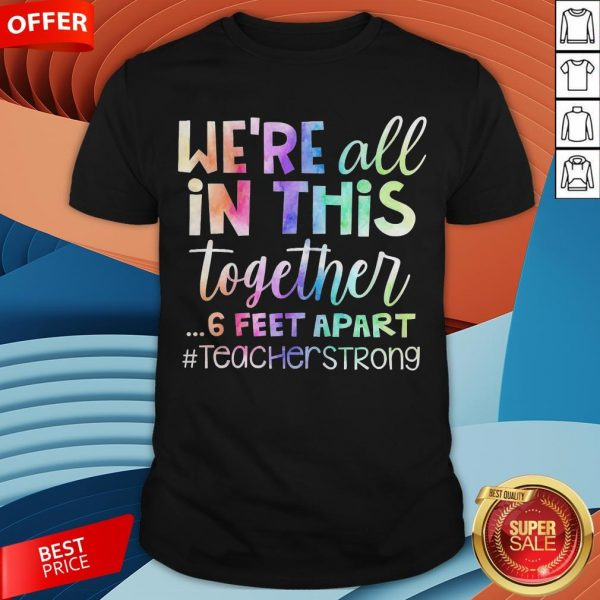 We're All In This Together 6 Feet Apart Teacher Strong Shirt
