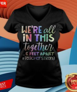 We're All In This Together 6 Feet Apart Teacher Strong V-neck