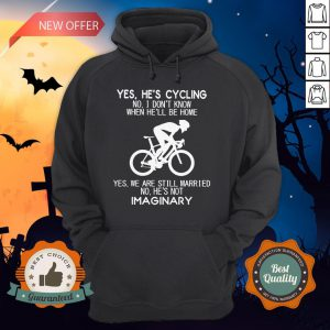 Yes He's Cycling No I Don't Know When He'll Be Home Yes We Are Still Married No He's Not Imaginary Hoodie
