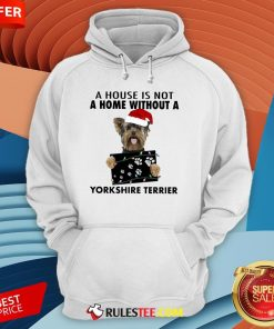 Cute A House Is Not A Home Without A Yorkshire Terrier Hoodie-Design By Rulestee.com