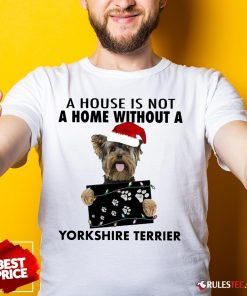 Cute A House Is Not A Home Without A Yorkshire Terrier Shirt-Design By Rulestee.com