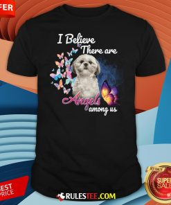 Cute Shih Tzu I Believe There Are Angels Among Us Shirt-Design By Rulestee.com