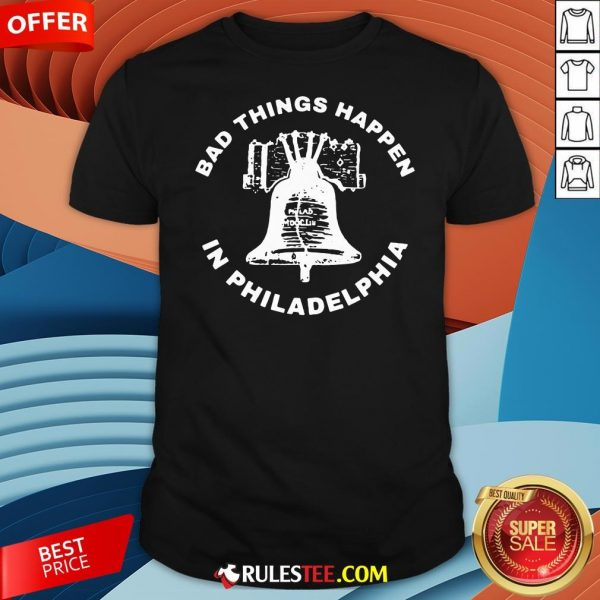 Good Bell Bad Things Happen In Philadelphia Shirt-Design By Rulestee.com