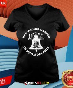 Good Bell Bad Things Happen In Philadelphia V-neck-Design By Rulestee.com