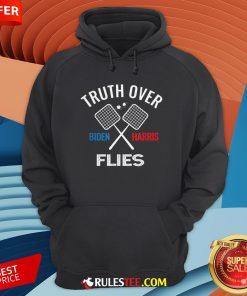 Funny Truth Over Flies Biden Harris Hoodie - Design By Rulestee.com