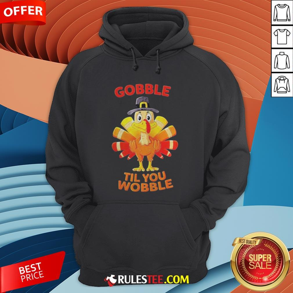 Thanksgiving Turkey Gobble Til You Wobble Hoodie - Design By Rulestee.com