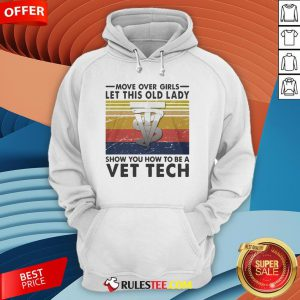 Move Over Girls Let This Old Lady Show You How To Be A Vet Tech Vintage Retro Hoodie - Design By Rulestee.com