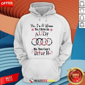 Yes I'm A Woman Yes I Drive An Audi No You Can't Drive It Flower Hoodie - Design By Rulestee.com