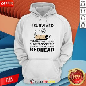 I Survived The Great Toilet Paper Shortage Of 2020 And Being Quarantined With My Redhead Hoodie - Design By Rulestee.com