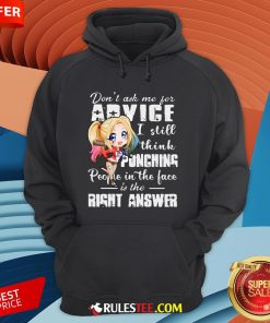 Harley Quinn Don't Ask Me For Advice I Still Think Punching People In The Face Is The Right Answer Hoodie - Design By Rulestee.com