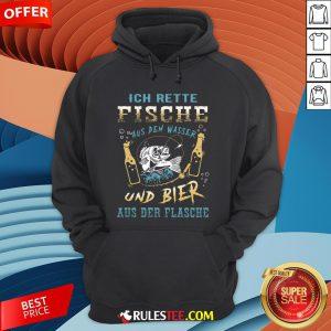 Ich Rette Fische Aus Dem Wasser Und Bier Aus Der Flasche Hoodie - Design By Rulestee.com