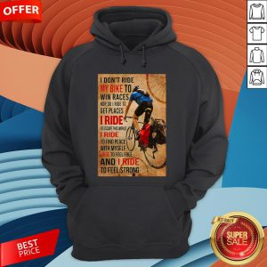 I Don't Ride My Bike To Win Races Nor Do I Ride To Get Places I Ride To Escape This World Hoodie