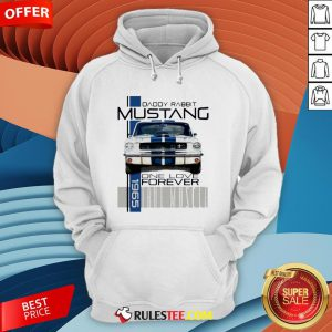 Daddy Rabbit Ford Mustang 1965 Over Love Forever True Muscle Hoodie