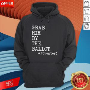 Grab Him By The Ballot #November3 Hoodie