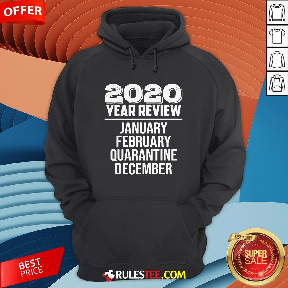 2020 Year Review January February Quarantine December Hoodie - Design By Rulestee.com